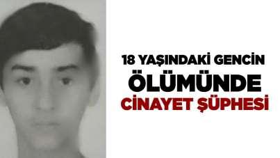 Samsun'da 18 yaşındaki gencin ölümünde cinayet şüphesi