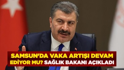 Samsun'da vaka artışı devam ediyor mu? Sağlık Bakanı açıkladı