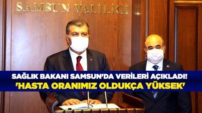 Sağlık Bakanı Samsun'da verileri açıkladı! 'Hasta oranımız oldukça yüksek'