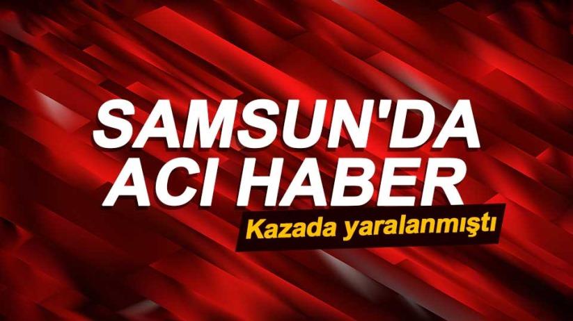 Samsun'da kazada yaralanan çocuk hayatını kaybetti