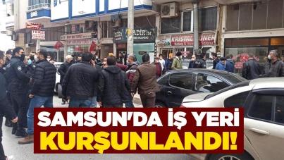 Samsun'da iş yeri kurşunlandı!