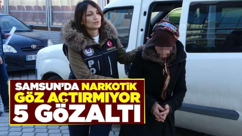 Samsun'da narkotik göz açtırmıyor! 5 gözaltı