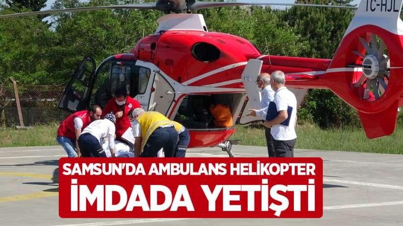 Samsun'da ambulans helikopter imdada yetişti