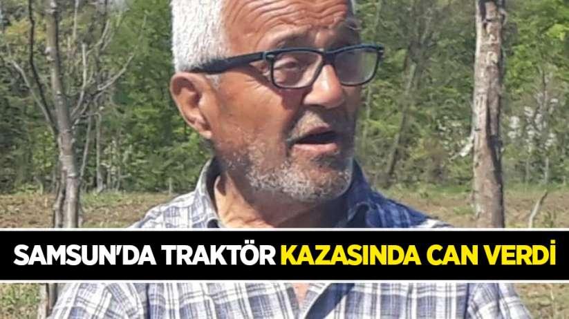 Samsun'da traktör kazasında can verdi