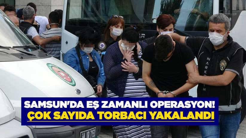 Samsun'da eş zamanlı operasyon! Çok sayıda torbacı yakalandı