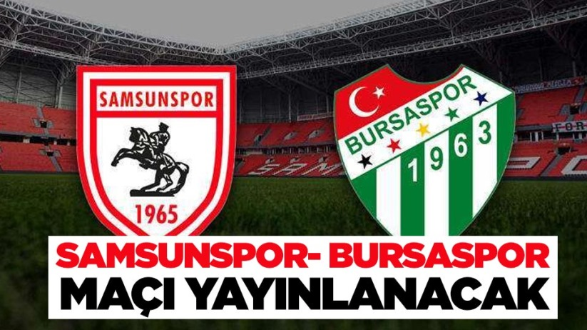 Samsunspor- Bursaspor Maçı Yayınlanacak