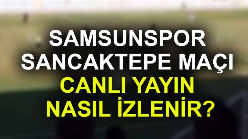 Samsunspor Sancaktepe maçı canlı yayın nasıl izlerim?