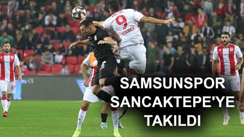 Samsunspor Sancaktepe'ye Takıldı