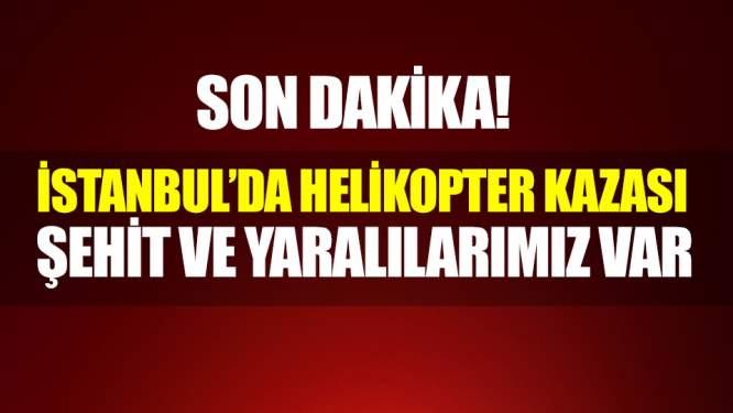 İstanbul'da askeri helikopter düştü! 4 şehit