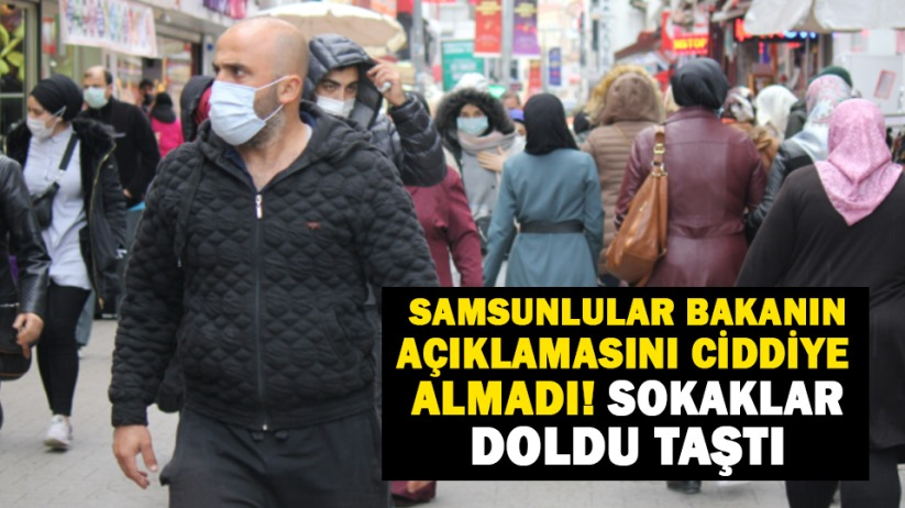 Samsunlular Bakanın açıklamasını ciddiye almadı! Sokaklar doldu taştı