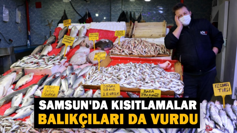 Samsunda kısıtlamalar balıkçıları da vurdu