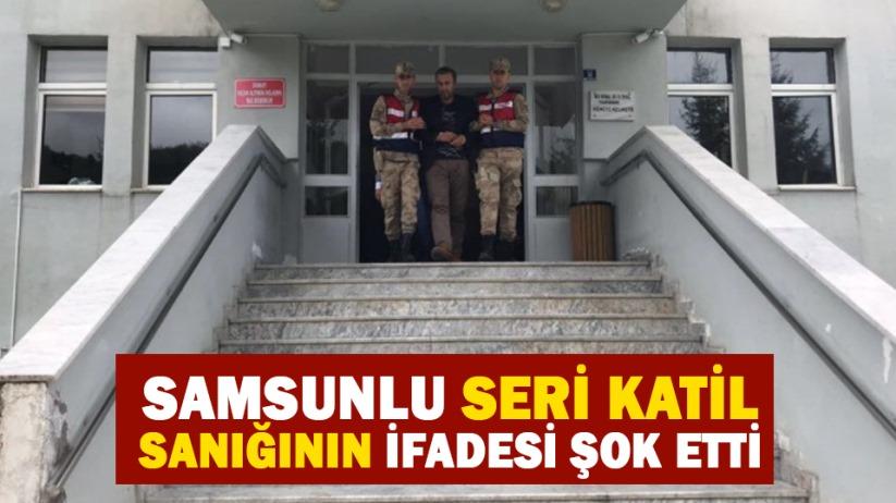 Samsunlu seri katil sanığının ifadesi şok etti
