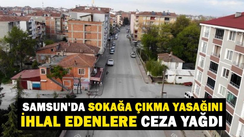 Samsun'da sokağa çıkma yasağını ihlal edenlere ceza yağdı