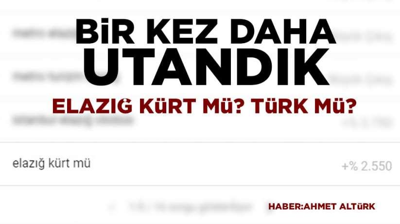 Google'da en çok aranan konu 'Elazığ Türk mü? Kürt mü?'