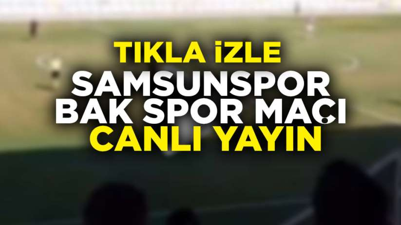 Samsunspor Bak Spor maçı canlı yayın