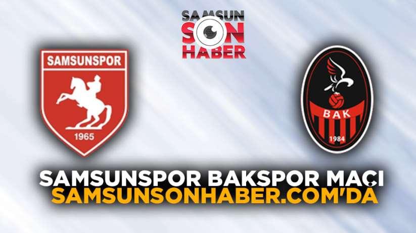 Samsunspor BAK Spor maçı canlı yayın Samsunsonhaber'de