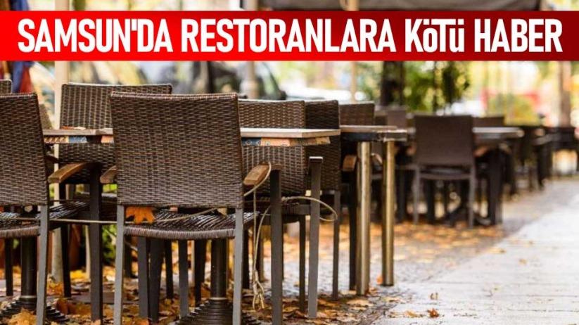 Samsun'da restoranlara kötü haber