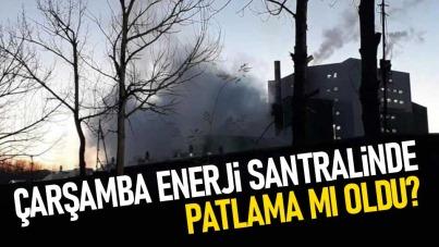 Çarşamba enerji santralinde patlama mı oldu?