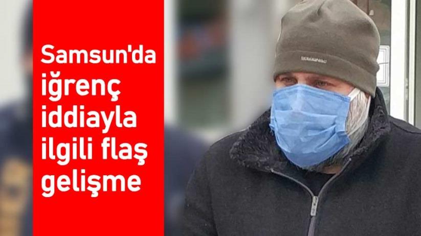 Samsun'da iğrenç iddiayla ilgili flaş gelişme