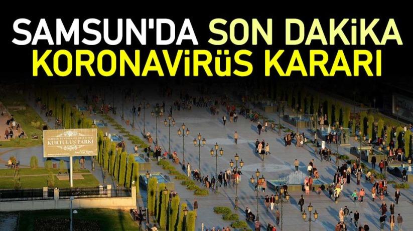 Samsun'da son dakika koronavirüs kararı