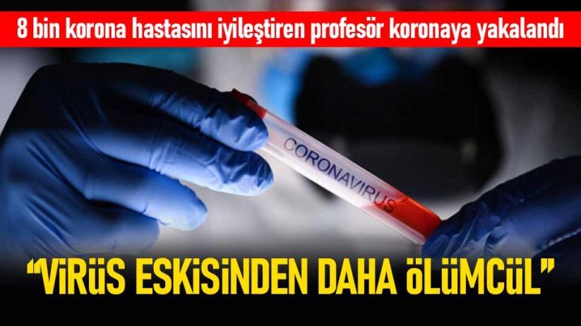 Prof. Dr. Özkaya: Virüs eskisinden daha ölümcül