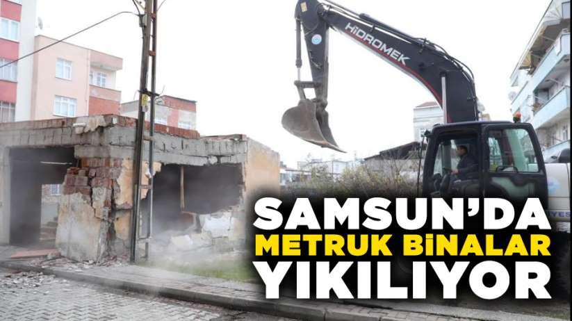 Samsun'da metruk binalar yıkılıyor