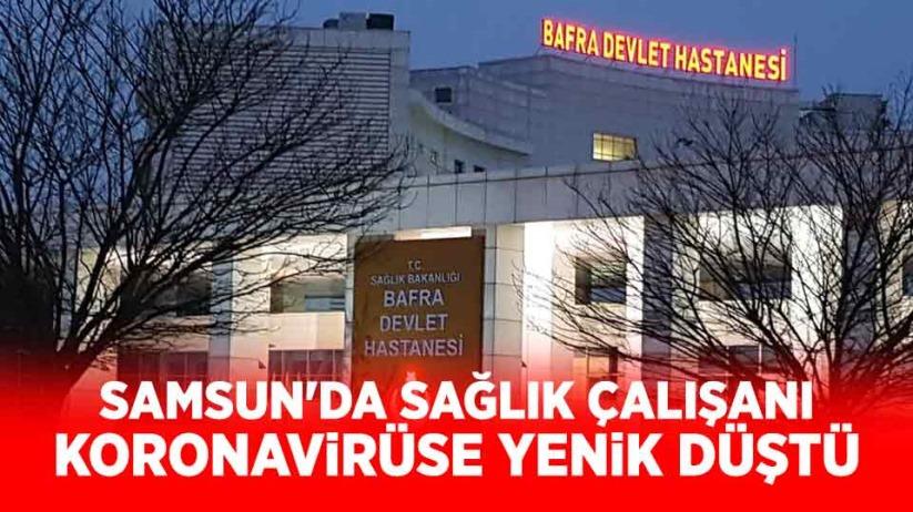 Samsun'da sağlık çalışanı koronavirüse yenik düştü
