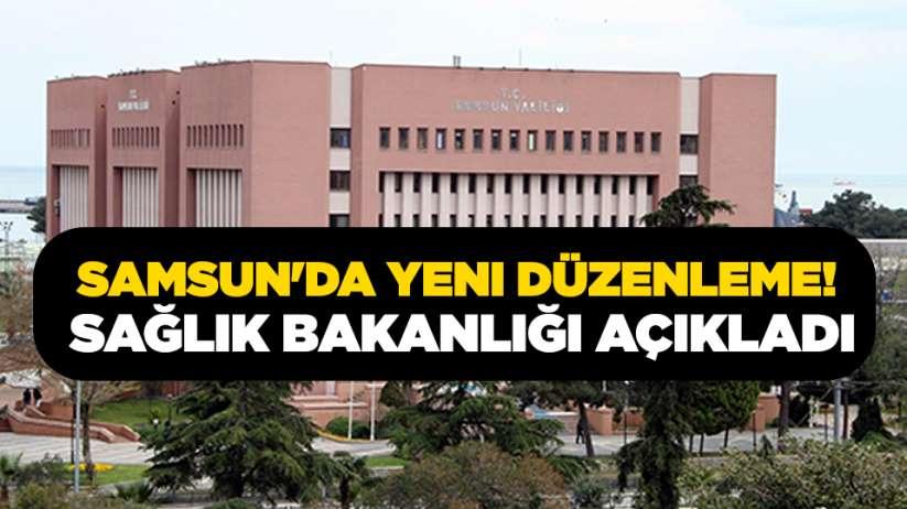 Samsun'da yeni düzenleme! Sağlık Bakanlığı açıkladı
