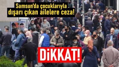 Samsun'da çocuklarıyla dışarı çıkan ailelere ceza!