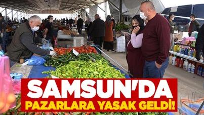 Samsun'da pazarlara yasak geldi!