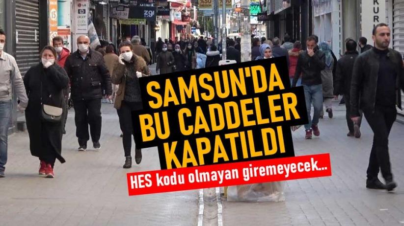 Samsun'da bu caddeler kapatıldı! HES kodu olmayan giremeyecek...