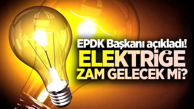 Elektriğe zam gelecek mi? EPDK Başkanı açıkladı!