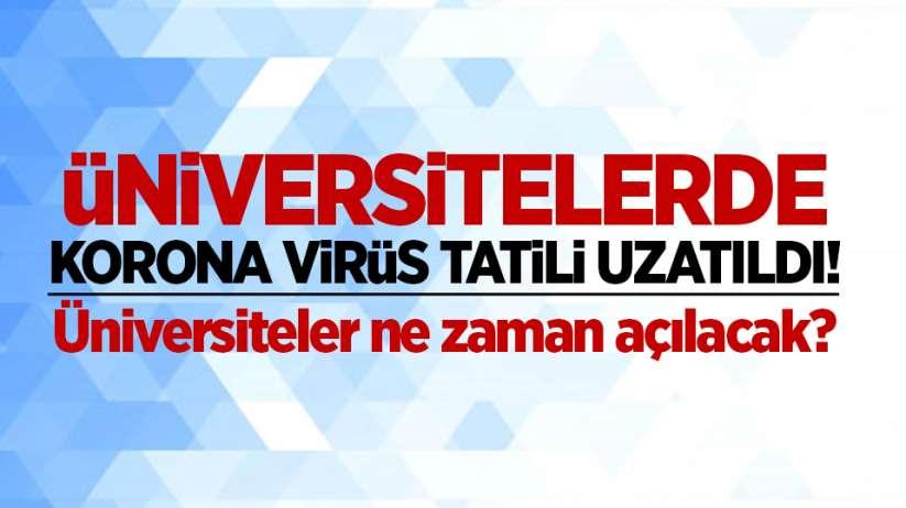 Üniversitelerin korona virüs tatili uzatıldı!