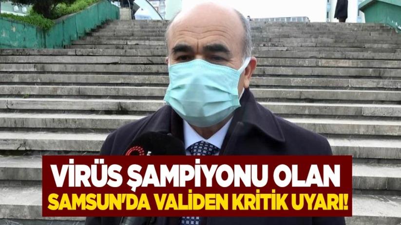 Virüs şampiyonu olan Samsunda validen kritik uyarı!
