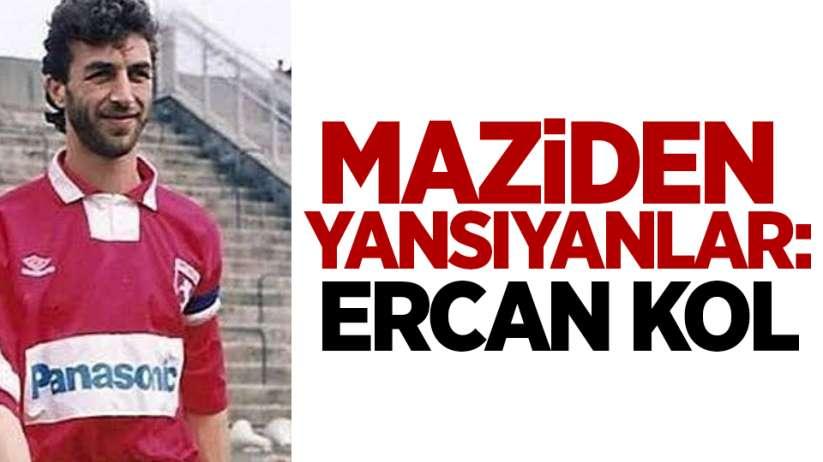 Maziden Yansıyanlar: Ercan Kol