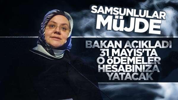 Samsun Son Dakika: Bakan açıkladı 31 Mayıs'ta ödemeler yapılacak