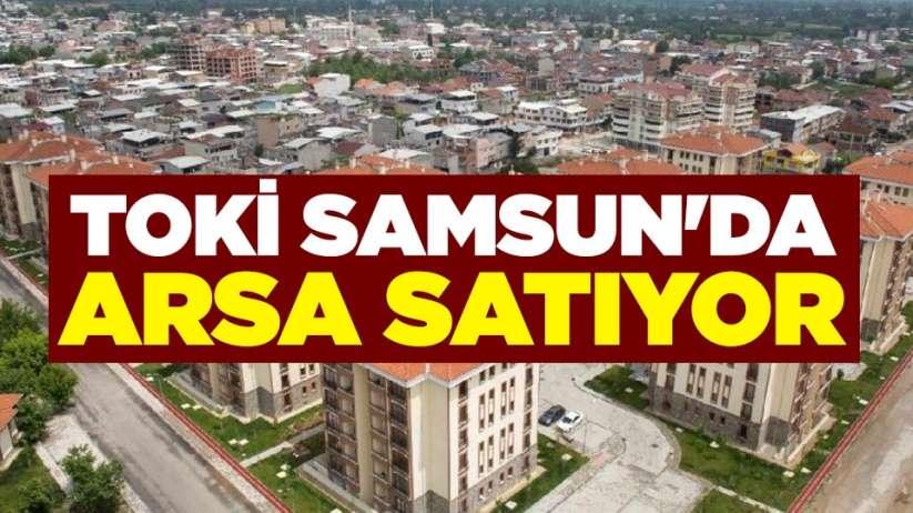TOKİ Samsun'da arsa satıyor