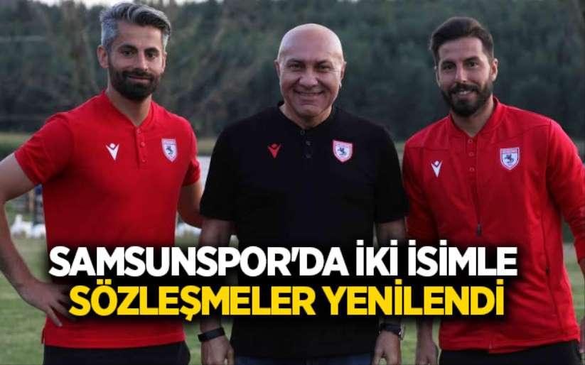 Samsunspor'da iki isimle sözleşmeler yenilendi