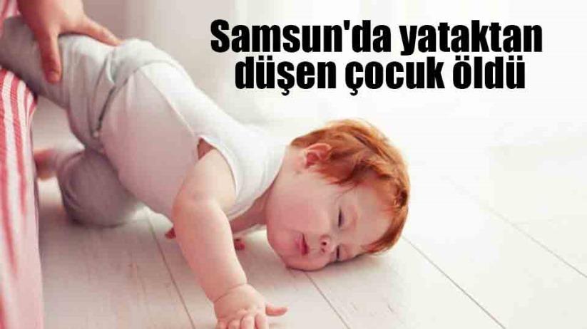 Samsun'da yataktan düşen çocuk öldü