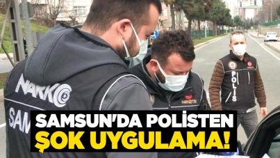 Samsun'da polisten şok uygulama!