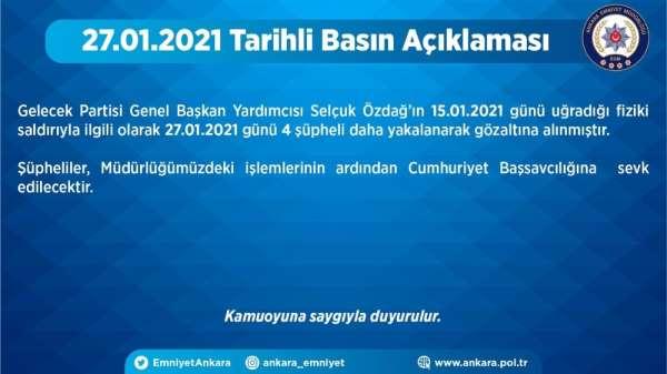 Ankara Emniyet Müdürlüğü: 'Selçuk Özdağ'ın uğradığı saldırıyla ilgili 4 şahıs daha gözaltına alındı''