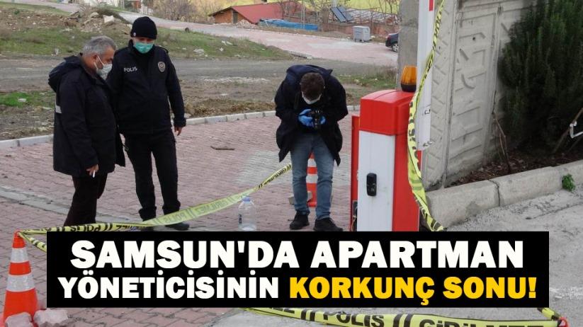 Samsun'da apartman yöneticisinin korkunç sonu!
