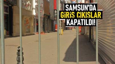 Samsun'da giriş çıkışlar kapatıldı