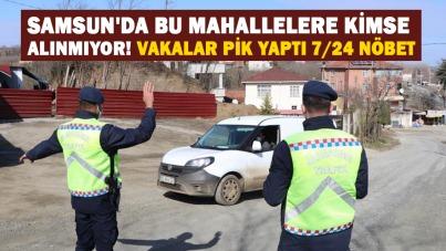 Samsun'da bu mahallelere kimse alınmıyor! Vakalar pik yaptı 7/24 nöbet