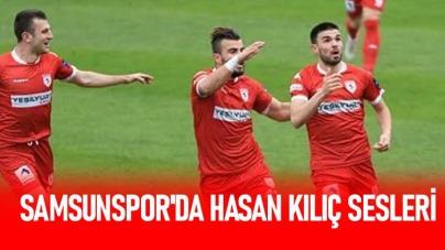Samsunspor'da Hasan Kılıç Sesleri