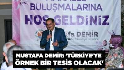 Mustafa Demir: 'Türkiye'ye örnek bir tesis olacak'