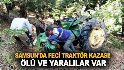 Samsun'da feci traktör kazası! Ölü ve yaralılar var