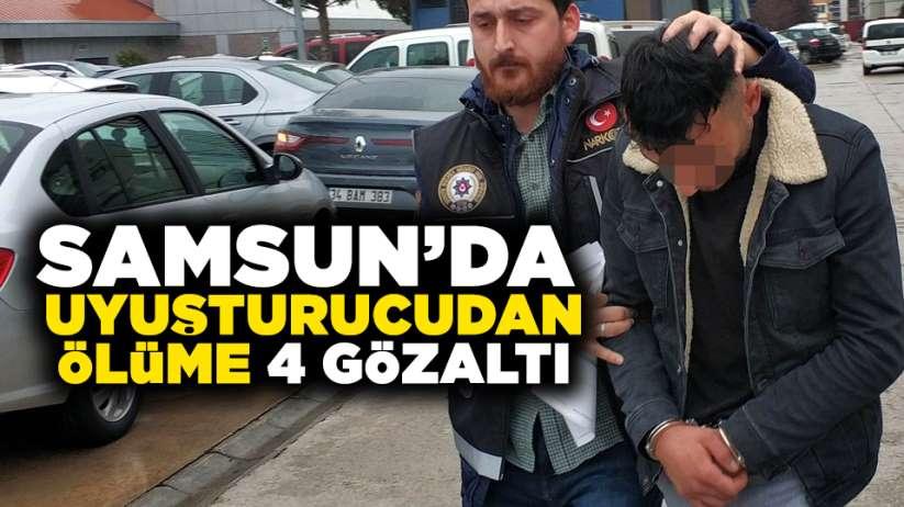 Samsun'da uyuşturucudan ölüme 4 gözaltı