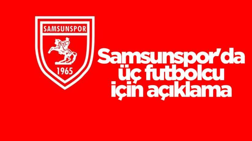 Samsunspor'da üç futbolcu için açıklama