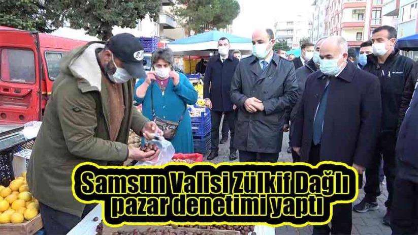 Samsun Valisi Zülkif Dağlı pazar denetimi yaptı